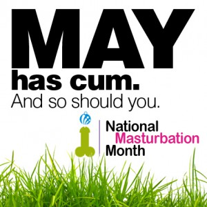 Masturbation May is Cumming, are you?